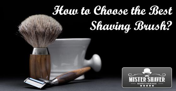 How to Choose the Best Shaving Brush