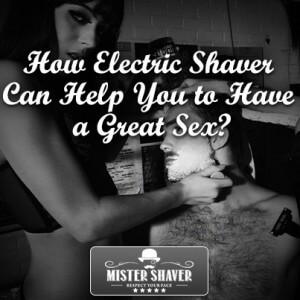 How Braun Electric Shaver Can Help You to Have a Great Sex?