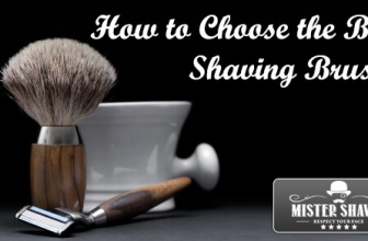 How to Choose the Best Shaving Brush?