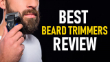 Best Beard Trimmer for Men (Review & Buying Guide by Professional Barbers)