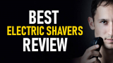 The Best Electric Shaver – Review of 2021 Options