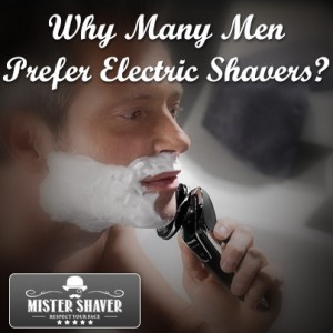 why many men prefer electric shavers